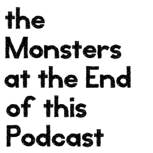 The Monsters at the End of This Podcast